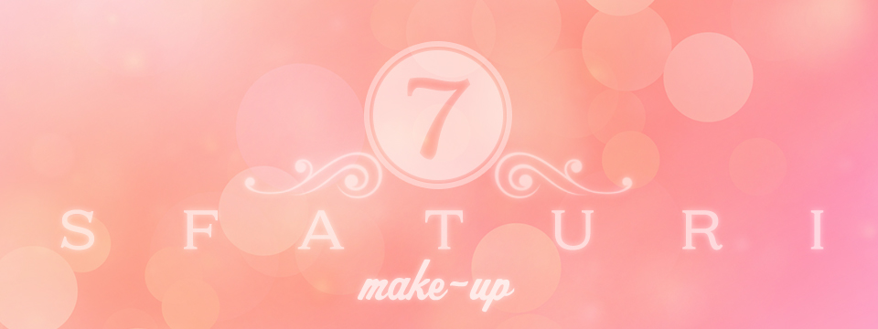 """"""" 7 sfaturi"""" – make up"""